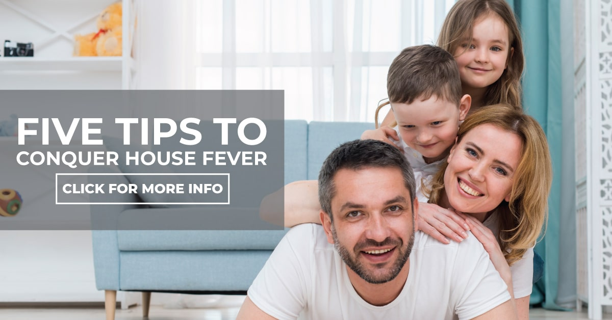 Five Tips To Conquer House Fever